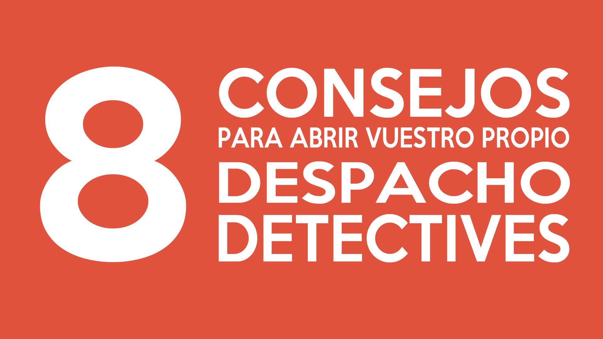 8 CONSEJOS PARA ABRIR VUESTRO PROPIO DESPACHO DE DETECTIVES