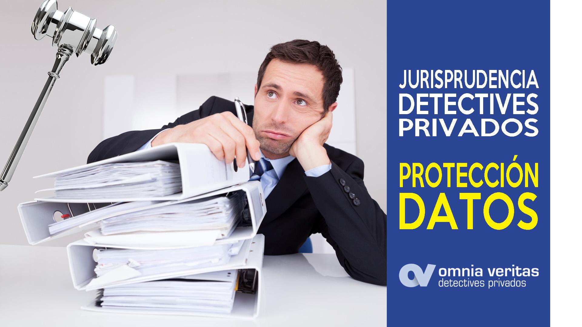 JURISPRUDENCIA DETECTIVES Y LEY PROTECCIÓN DE DATOS