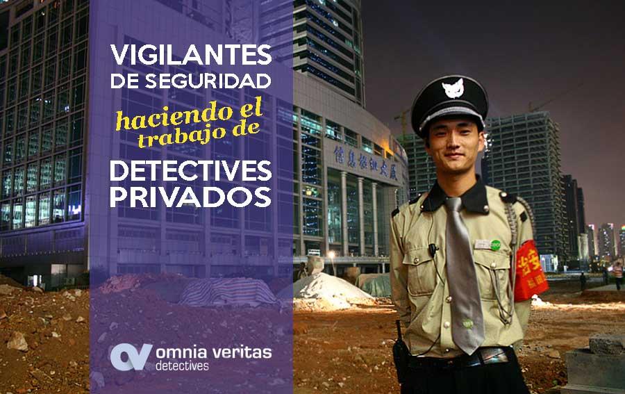 VIGILANTES DE SEGURIDAD HACIENDO DE DETECTIVES PRIVADOS.