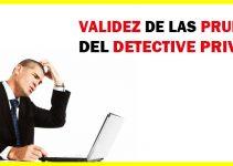La validez de las pruebas del detective privado